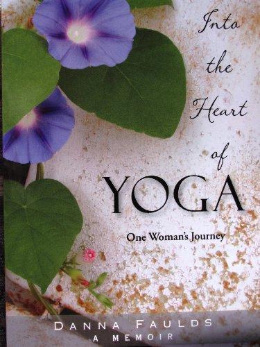 Into the Heart of Yoga: One Woman's Journey: A Memoir (Yoga Memoir)