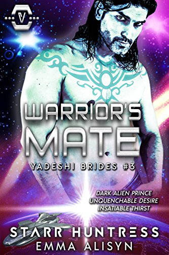 Warrior's Mate: Dark Alien Prince Science Fiction Romance (Yadeshi Brides Book 3) by [Alisyn, Emma, Huntress, Starr]