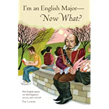 I'm an English Major - Now What?: How English Majors Can Find Happiness, Success, and a Real Job
