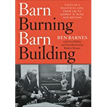 Barn Burning Barn Building:Tales of a Political Life, from LBJ to George W. Bush and Beyond
