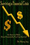 Surviving A Financial Crisis: As America Melts Down Financially You Can Survive!