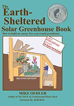 The Earth-Sheltered Solar Greenhouse Book by [Oehler, Mike, Ross, Bedard, Anita, Purviance, Katie, Eisenhower, Cassie, Oyharsabal, Chandel, Tye, Sarah, Fairall, David, Roy, Rob]