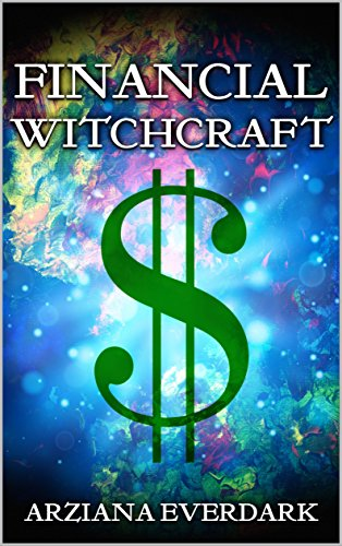 Financial Witchcraft: Over 80 Money Magic Spells, Potions, Herbs, Sigils,  Oils, Powders, Baths, Portals, And Much More