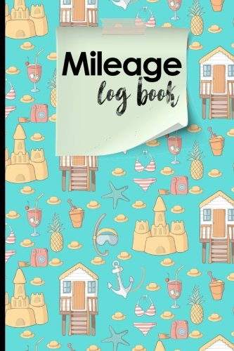 Mileage Log Book: Mileage Expense Log, Mileage Record Book, Vehicle Mileage Tracker, Cute Beach Cover (Mileage Log Books) (Volume 22)
