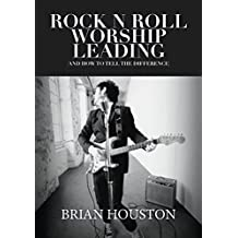ROCK N ROLL, WORSHIP LEADING: And How To Tell The Difference.