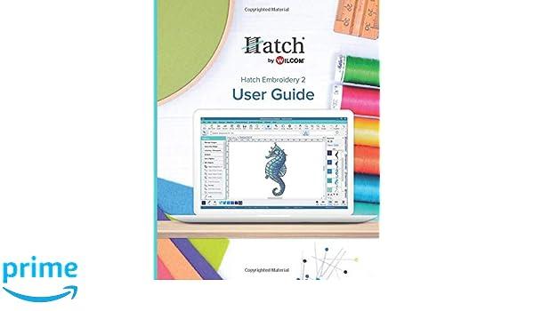Hatch Embroidery 2: User Guide: Wilcom International