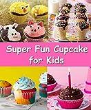 Super Fun Cupcake Ideas for Kids