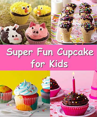 Super Fun Cupcake Ideas for Kids by [MO, MR .]
