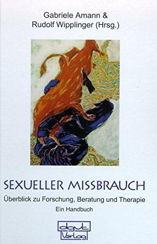Sexueller Missbrauch: Ein Überblick zu Forschung, Beratung und Therapie. Ein Handbuch