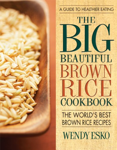 (The Big Beautiful Brown Rice Cookbook: Really Quick & Easy Brown Rice Recipes)