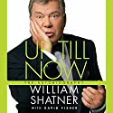 Up Till Now: The Autobiography Hörbuch von William Shatner, David Fisher Gesprochen von: William Shatner