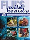 Fijis Wild Beauty: A Photographic Guide to Coral Reefs of the South Pacific