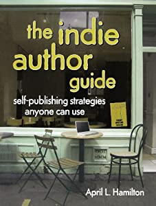 The Indie Author Guide: Self-Publishing Strategies Anyone Can Use by April Hamilton (2010-11-30)