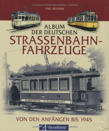 Album der Deutschen Straßenbahn-Fahrzeuge. Von den Anfängen bis 1945