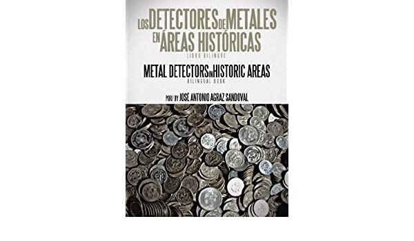 Los Detectores De Metales En ?reas Hist?ricas: The Metal Detectors In Historic Areas by Jose Antonio Agraz Sandoval (2012-08-07): Amazon.com: Books