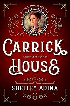 Carrick House: A short steampunk adventure (Magnificent Devices Book 14) by [Adina, Shelley]