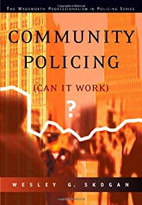 Community Policing Can It Work The Wadsworth Professionalism In Policing Series