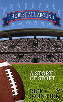 THE BEST ALL AROUND: A STORY OF SPORT by [Birk, John, Birk, Rick]