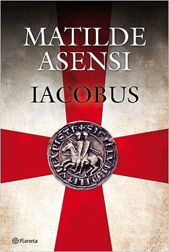 Iacobus (Matilde Asensi): Amazon.es: Matilde Asensi: Libros