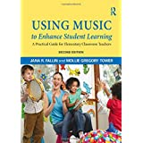 Using Music to Enhance Student Learning: A Practical Guide for Elementary Classroom Teachers (Volume 1)
