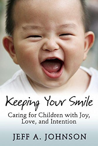 Keeping Your Smile: Caring for Children with Joy, Love, and Intention (NONE)