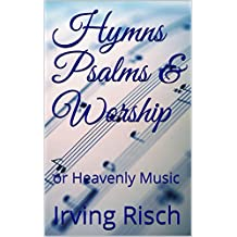 Hymns Psalms & Worship: or Heavenly Music