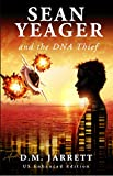 Sean Yeager and the DNA Thief - An action, adventure, mystery with sci-fi and humour for ages 8-14+: UK beta edition (Sean Yeager Adventures Book 1)
