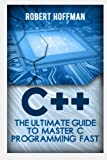 C++: The Ultimate Guide to Master C Programming and Hacking Guide for Beginners (c plus plus, C++ for beginners, hacking exposed, how to hack): Volume ... Programming, Coding, CSS, Java, PHP)