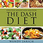Effective Weight-Loss Solution: The Dash Diet: Effective Methods to Lower Blood Pressure | Wendy Jarich
