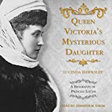 #6: Queen Victoria's Mysterious Daughter: A Biography of Princess Louise