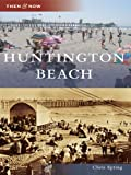 Huntington Beach (Then & Now (Arcadia)) (Then and Now) (English Edition)