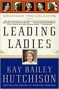 Leading Ladies: American Trailblazers: Kay Bailey