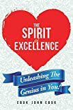 The Spirit of Excellence: Unleashing The Genius in You!