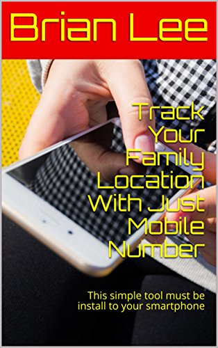 Track  Your Family Location With Just  Mobile Number: This simple tool must be install to your smartphone