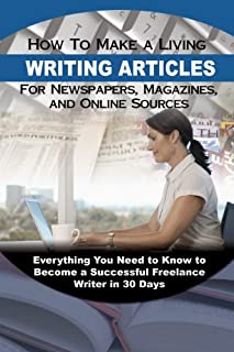 Book Cover: How to Make a Living Writing Articles for Newspapers, Magazines, and Online Sources: Everything You Need to Know to Become a Successful Freelance Writer