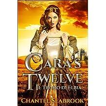 Cara's Twelve - Il Trono di Elbia (Italian Edition)
