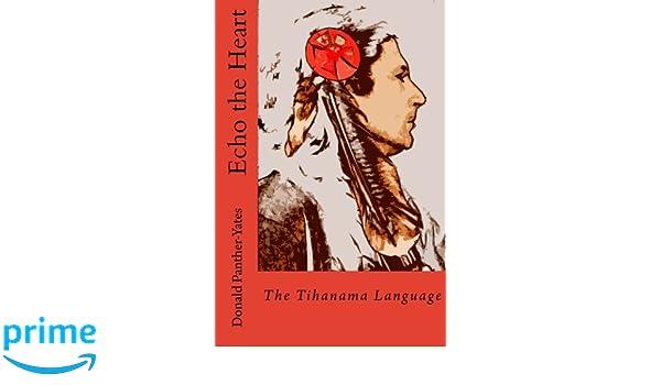 Echo the Heart:  The Tihanama Language (Cherokee Chapbooks)