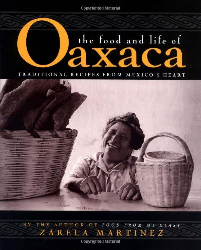 The Food and Life of Oaxaca, Mexico by Zarela Martinez