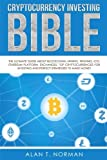 Cryptocurrency Investing Bible: The Ultimate Guide About Blockchain, Mining, Trading, ICO, Ethereum Platform, Exchanges, Top Cryptocurrencies for Investing and Perfect Strategies to Make Money Picture