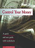 The Complete Control Your Money : A Quick and Easy Guide with Worksheets, , 1564202755