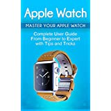 Apple Watch: 2018 User Guide to Your Apple Watch: Tips and Tricks Included (2018 guide, ios, apps, iPhone, updates)