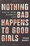 img - for Nothing Bad Happens to Good Girls: Fear of Crime in Women's Lives by Esther Madriz (1997-07-01) book / textbook / text book