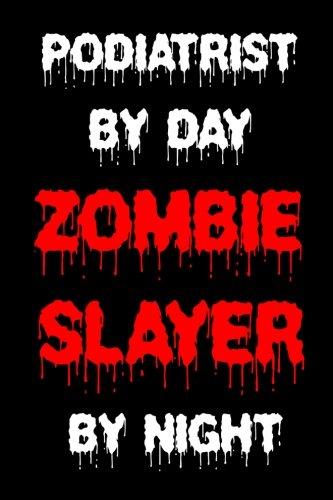 Podiatrist By Day Zombie Slayer By Night: Funny