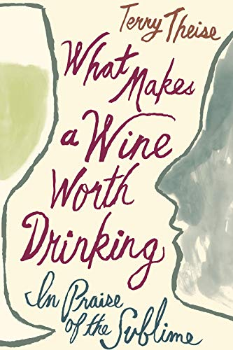What Makes a Wine Worth Drinking: In Praise of the Sublime (Harcourt Wine White)