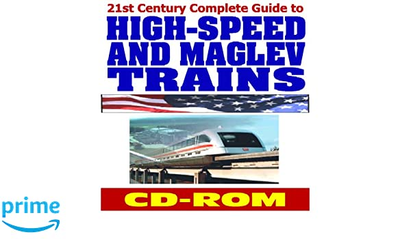 21st Century Complete Guide to High-Speed and Maglev Trains