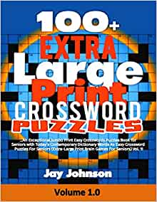 100 Extra Large Print Crossword Puzzles An Exceptional Jumbo Print Easy Crosswords Puzzles Book For Seniors With Today S Contemporary Dictionary Extra Large Brain Games For Seniors Series Johnson Jay 9781720469551 Amazon Com