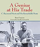 : A Genius at His Trade: C.Raymond Hunt and His Remarkable Boats