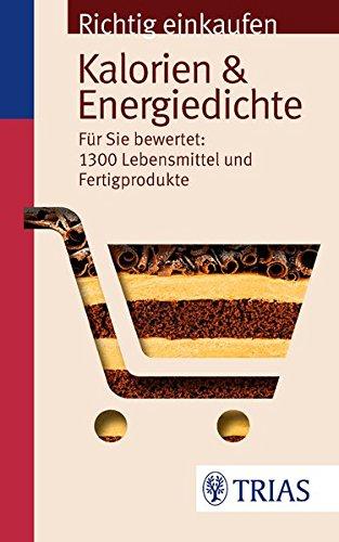 Richtig einkaufen: Kalorien & Energiedichte: Für Sie bewertet: 1.300 Lebensmittel und Fertigprodukte Taschenbuch – 23. Oktober 2013 Ursel Wahrburg Sarah Egert TRIAS 383046729X