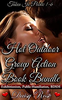 Hot Outdoor Group Action Book Bundle: Taken In Public 1 - 6 (Exhibitionism, Public Humiliation, BDSM) by [Rose, Daisy]