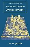 Making of Anglican Church Worldwde, Jacob, 0281050430